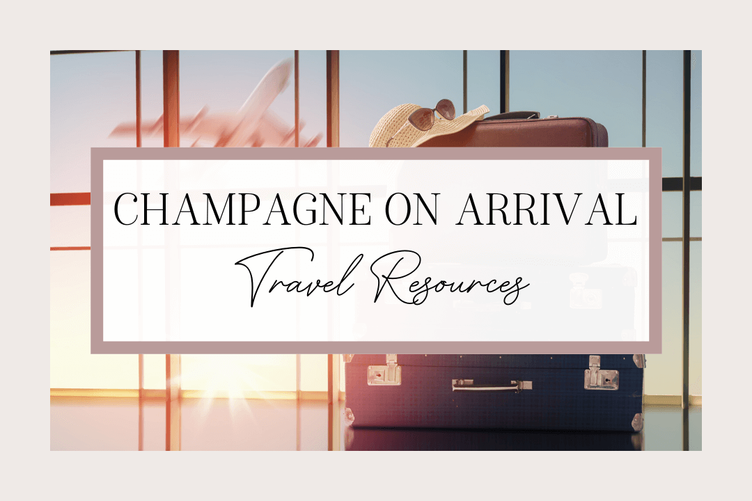 Travel Resources | Champagne on Arrival